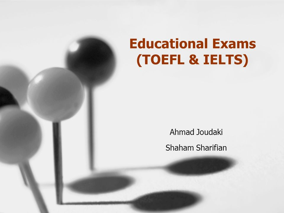 Educational Exams (TOEFL & IELTS) Ahmad Joudaki Shaham
