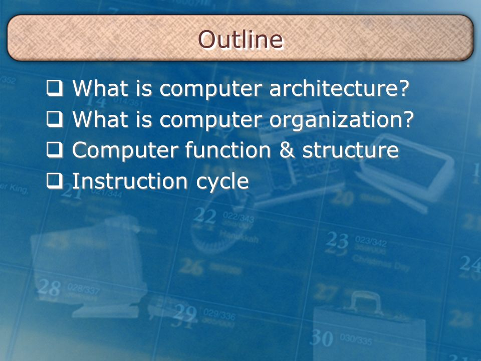 OutlineOutline  What is computer architecture.  What is computer organization.