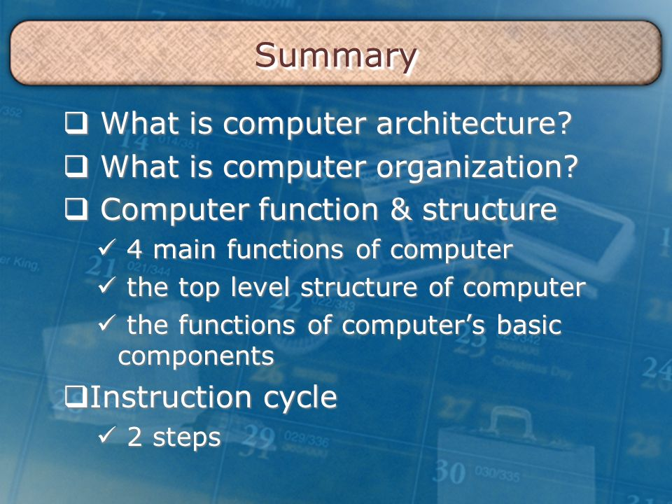 SummarySummary  What is computer architecture.  What is computer organization.