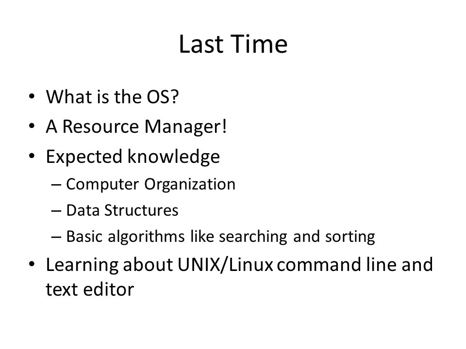 Last Time What is the OS. A Resource Manager.