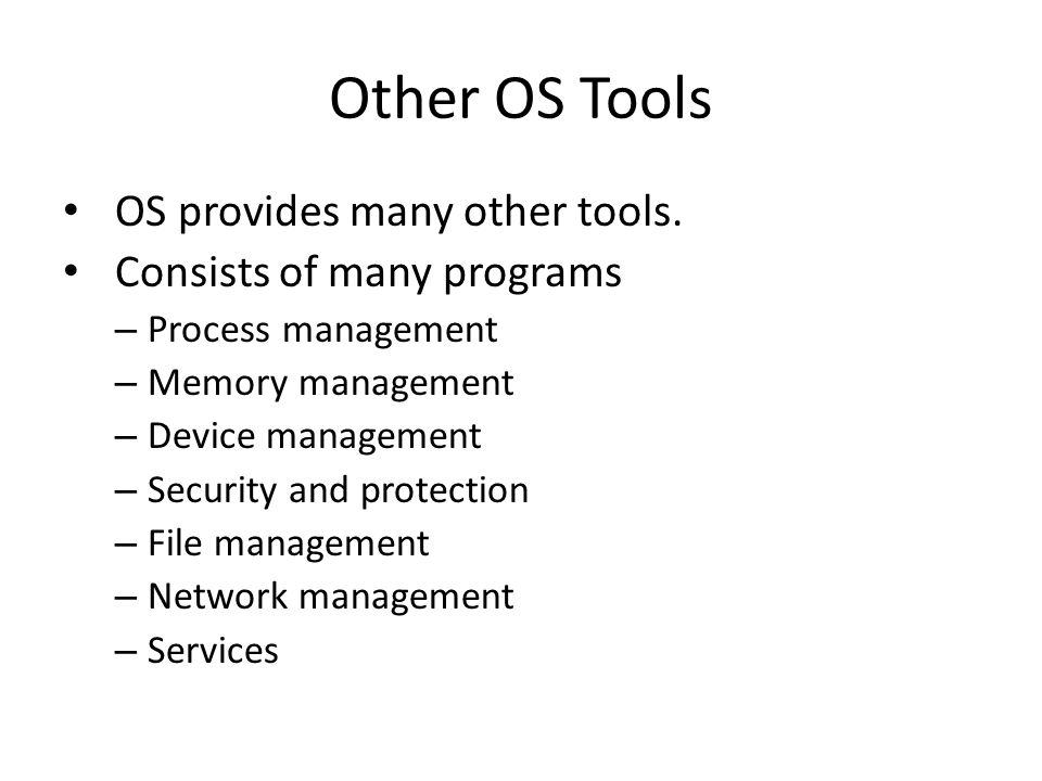 Other OS Tools OS provides many other tools.