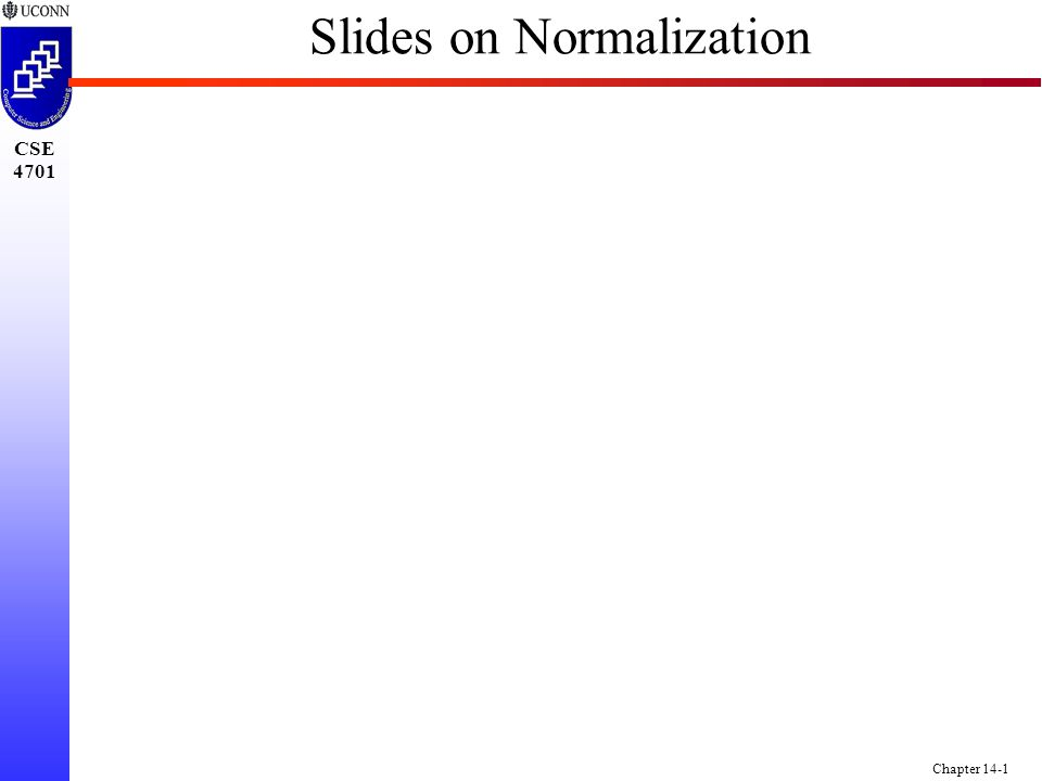 CSE 4701 Chapter 14-1 Slides on Normalization