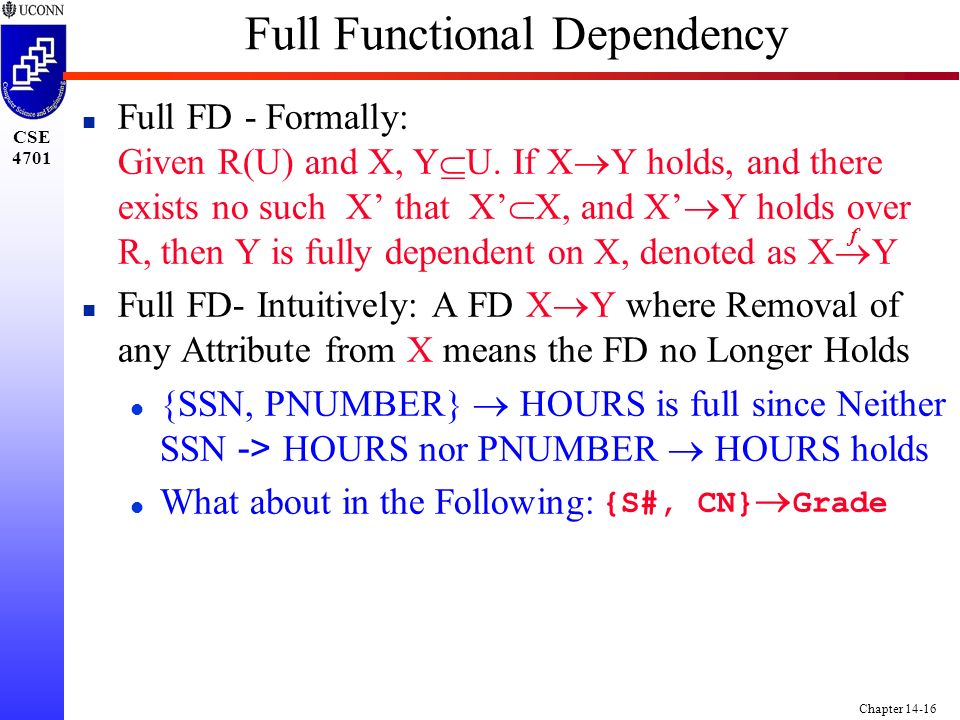 CSE 4701 Chapter 14-16 Full Functional Dependency Full FD - Formally: Given R(U) and X, Y  U.