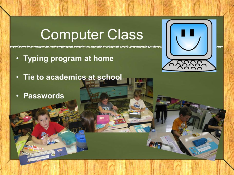 Computer Class Typing program at home Tie to academics at school Passwords