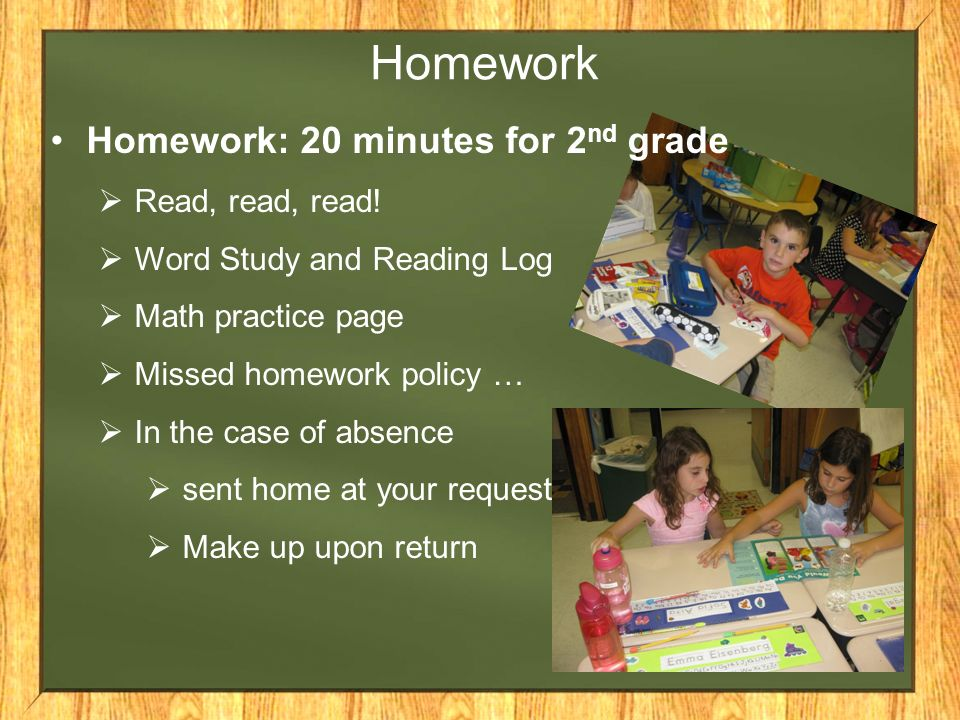 Homework Homework: 20 minutes for 2 nd grade  Read, read, read.