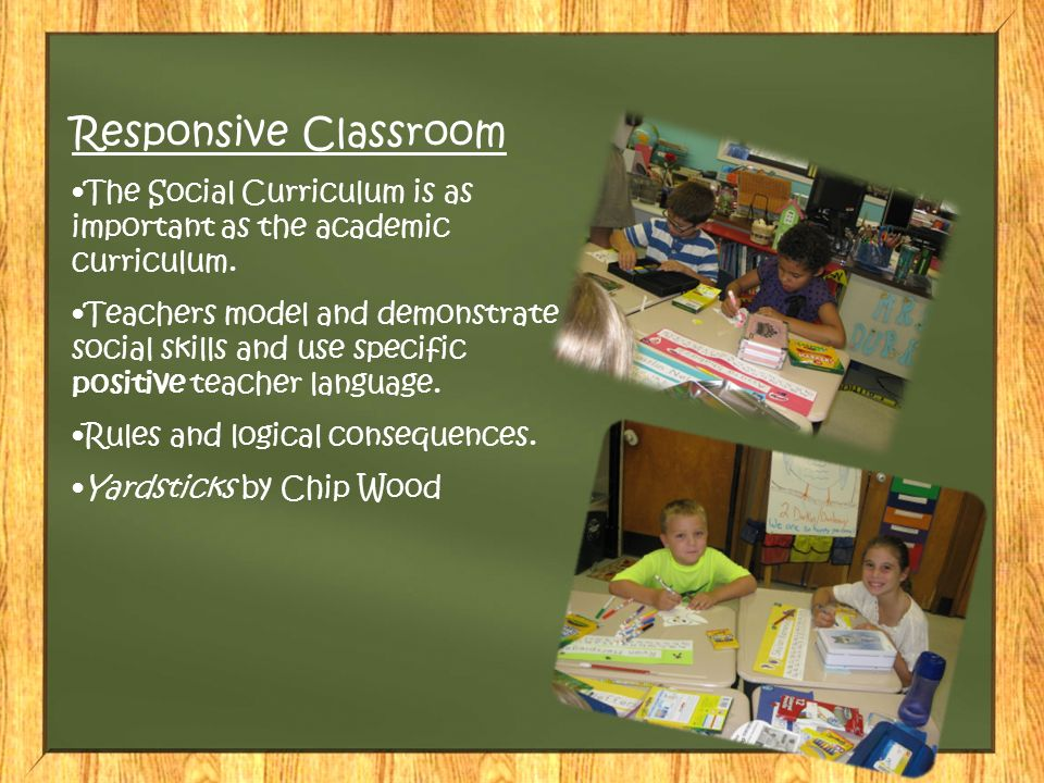 Responsive Classroom The Social Curriculum is as important as the academic curriculum.