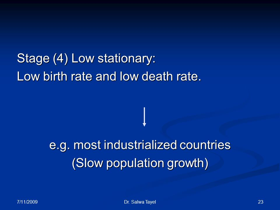 7/11/ Dr. Salwa Tayel Stage (4) Low stationary: Low birth rate and low death rate.