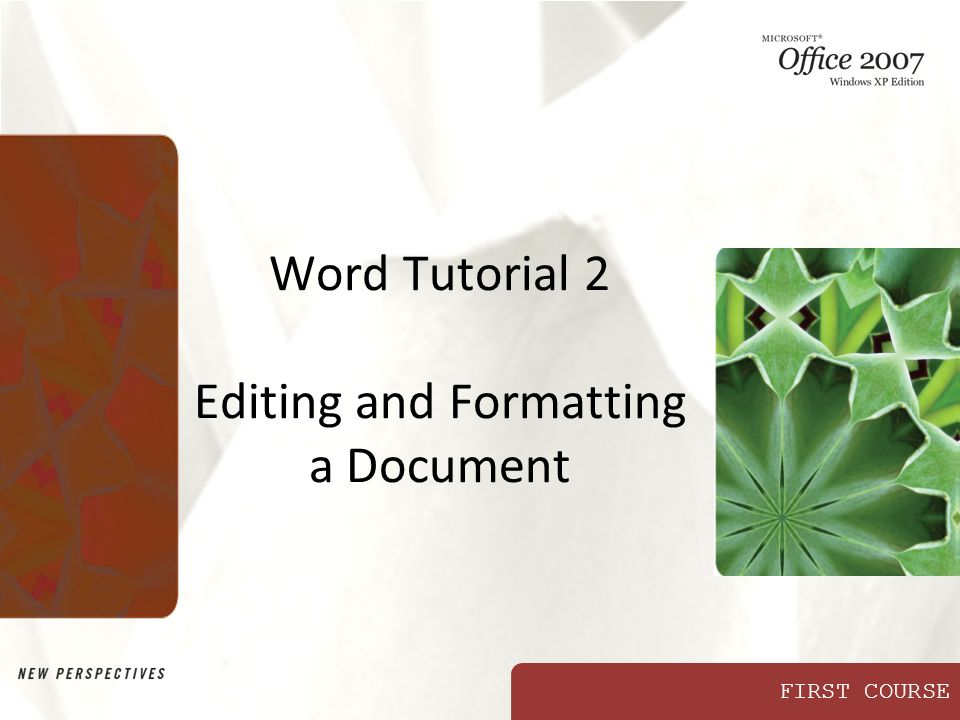 FIRST COURSE Word Tutorial 2 Editing and Formatting a Document