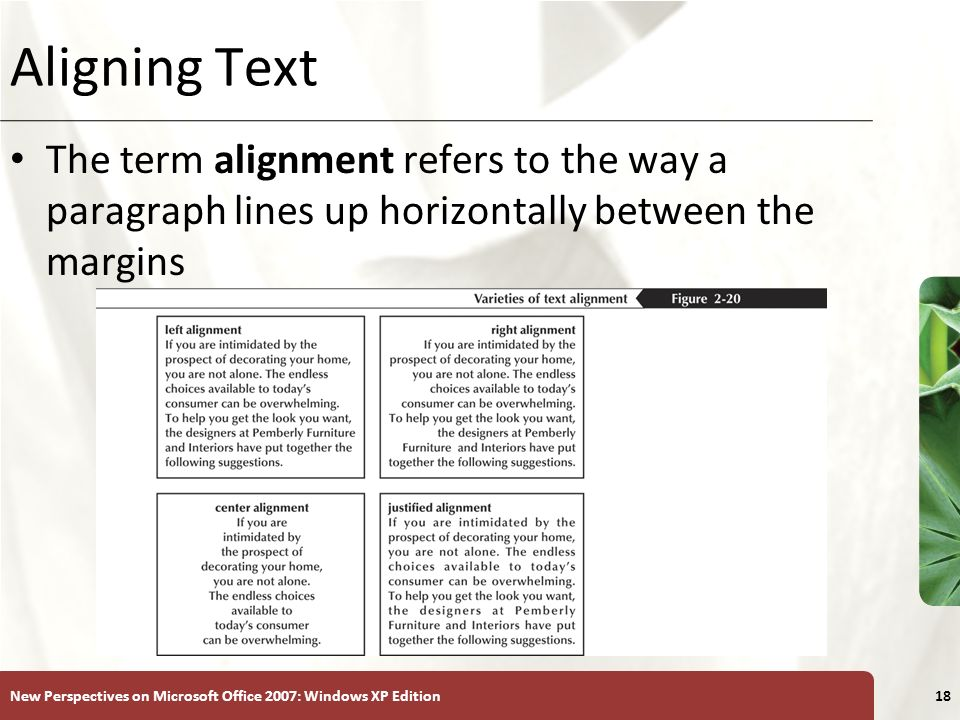 XP New Perspectives on Microsoft Office 2007: Windows XP Edition18 Aligning Text The term alignment refers to the way a paragraph lines up horizontally between the margins