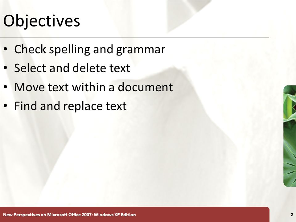 XP New Perspectives on Microsoft Office 2007: Windows XP Edition2 Objectives Check spelling and grammar Select and delete text Move text within a document Find and replace text
