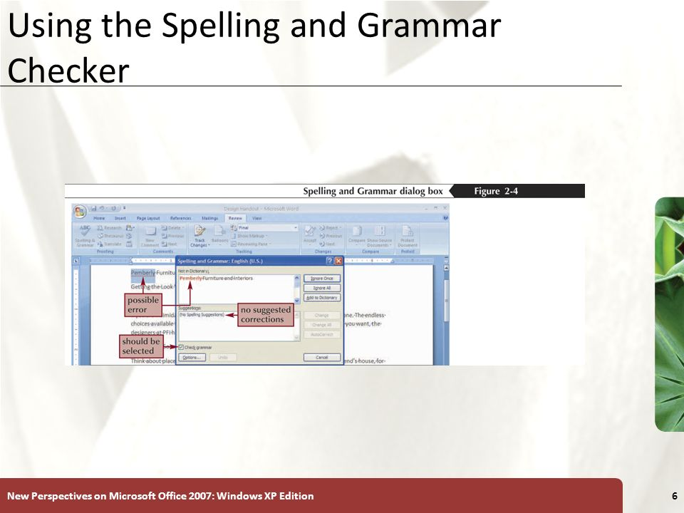 XP New Perspectives on Microsoft Office 2007: Windows XP Edition6 Using the Spelling and Grammar Checker
