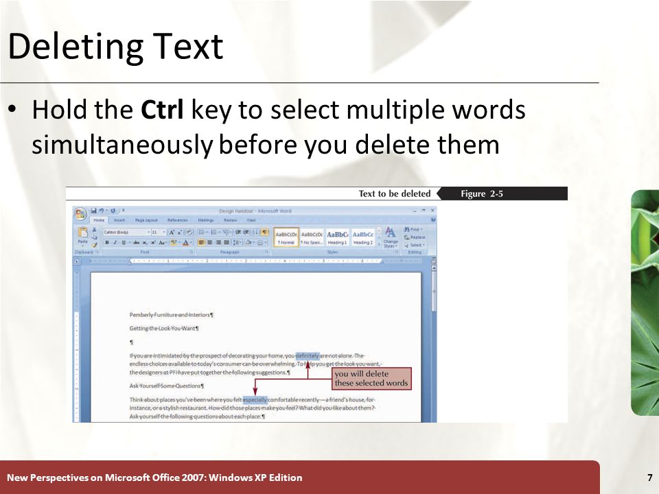 XP New Perspectives on Microsoft Office 2007: Windows XP Edition7 Deleting Text Hold the Ctrl key to select multiple words simultaneously before you delete them