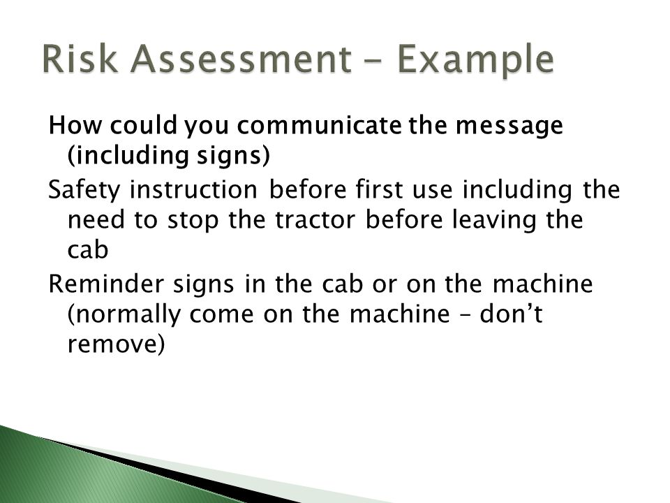 How could you communicate the message (including signs) Safety instruction before first use including the need to stop the tractor before leaving the cab Reminder signs in the cab or on the machine (normally come on the machine – don't remove)