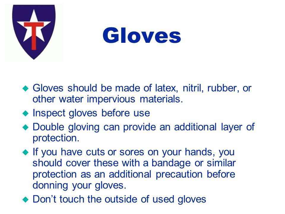 u Gloves should be made of latex, nitril, rubber, or other water impervious materials.