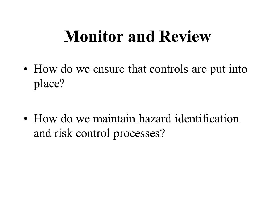 Monitor and Review How do we ensure that controls are put into place.