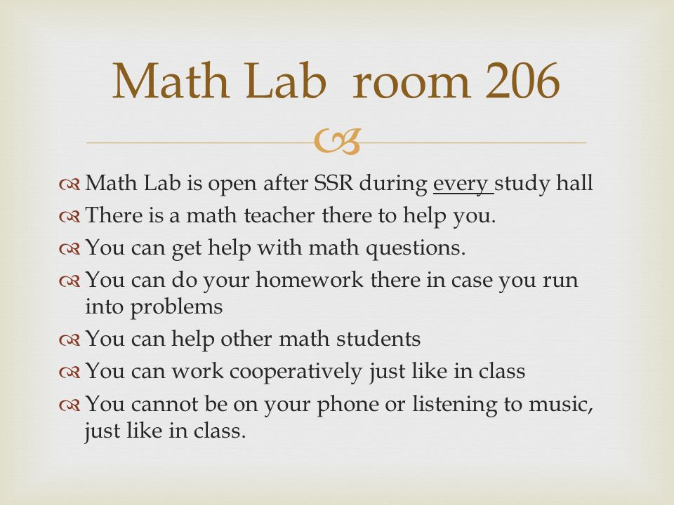   Math Lab is open after SSR during every study hall  There is a math teacher there to help you.