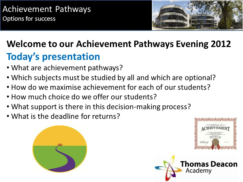 Achievement Pathways Options for success Welcome to our Achievement Pathways Evening 2012 Today's presentation What are achievement pathways.