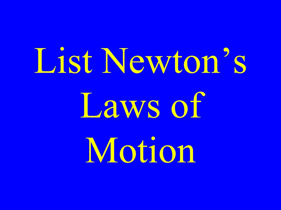 List Newton's Laws of Motion