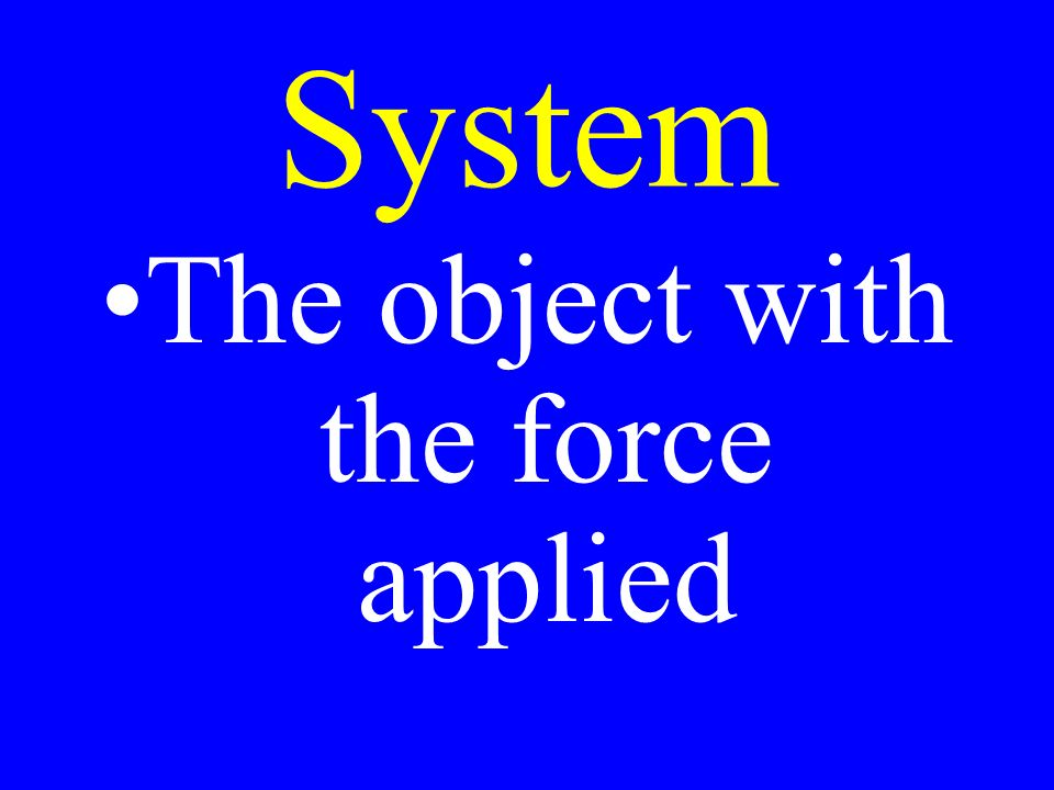 System The object with the force applied