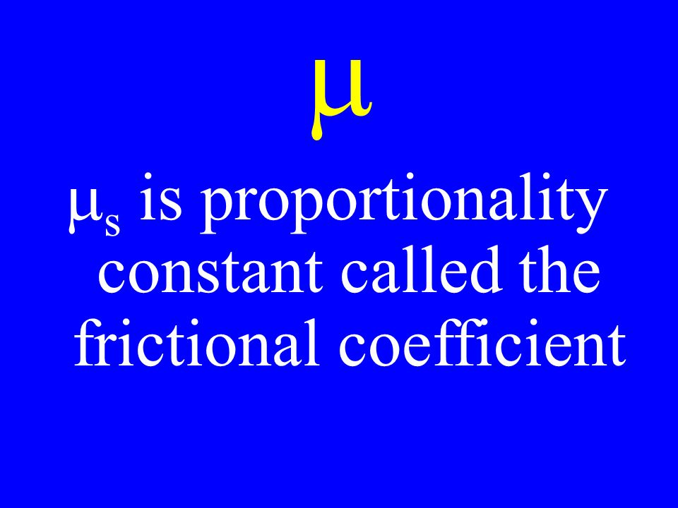   s is proportionality constant called the frictional coefficient