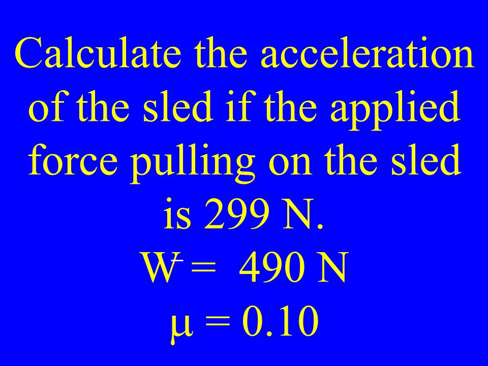Calculate the acceleration of the sled if the applied force pulling on the sled is 299 N.