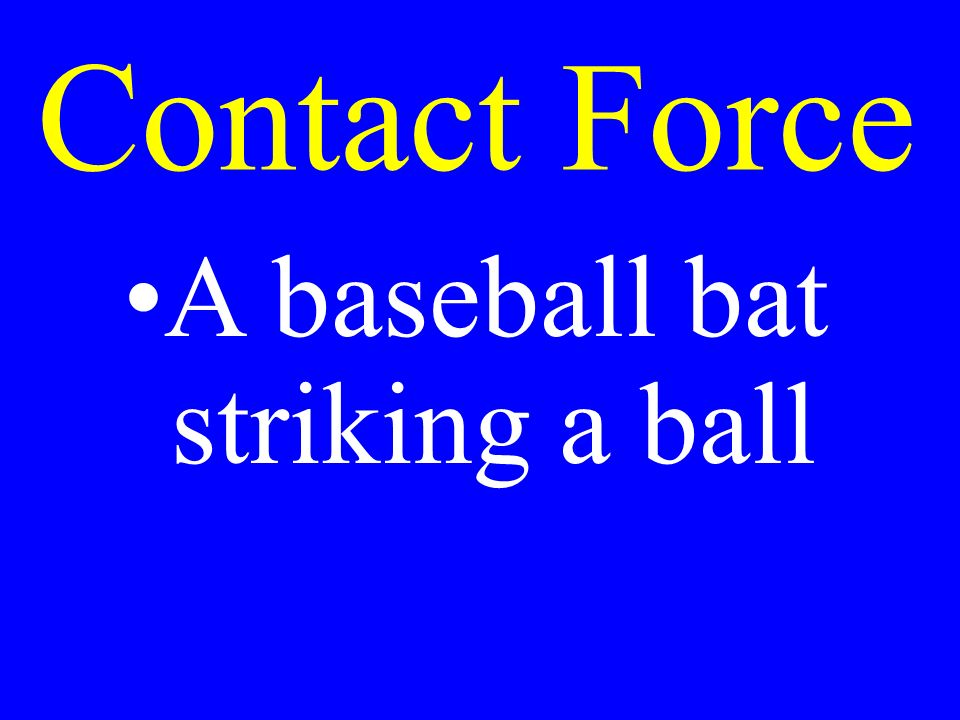 Contact Force A baseball bat striking a ball