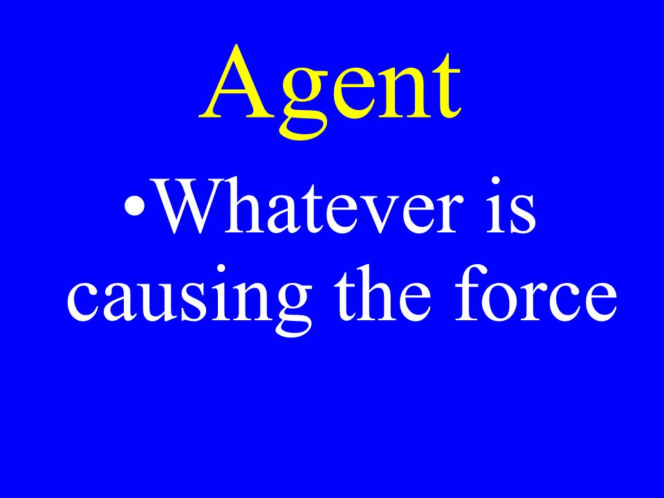 Agent Whatever is causing the force