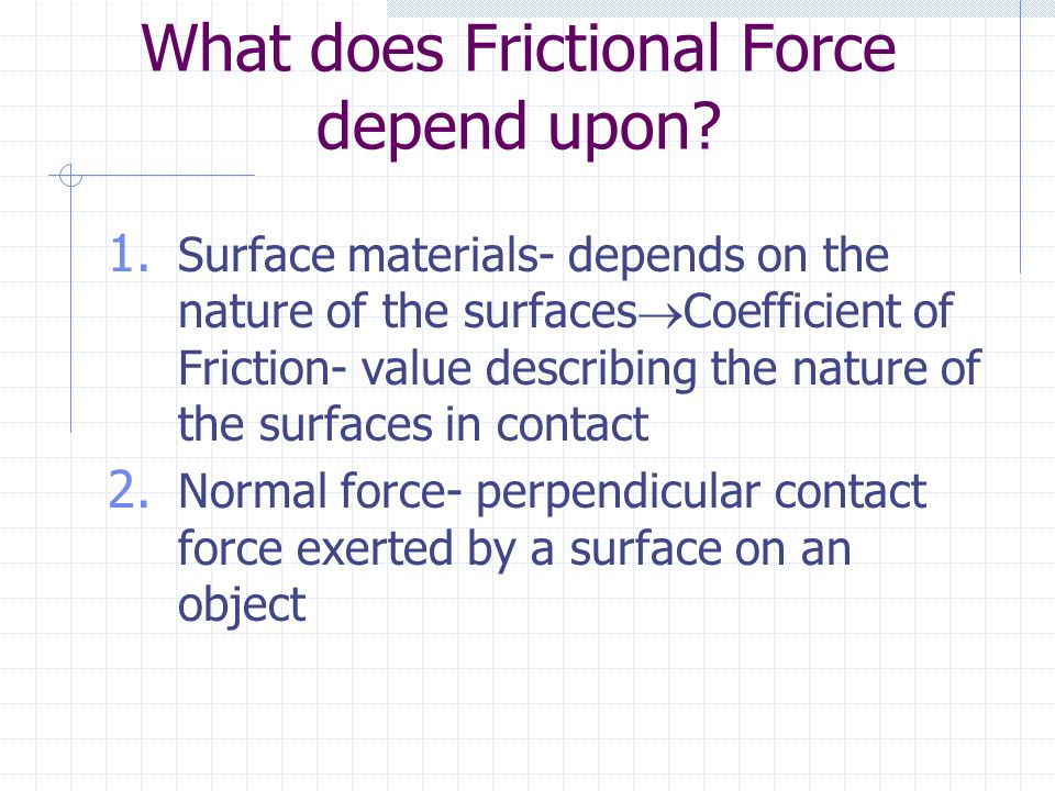 What does Frictional Force depend upon. 1.