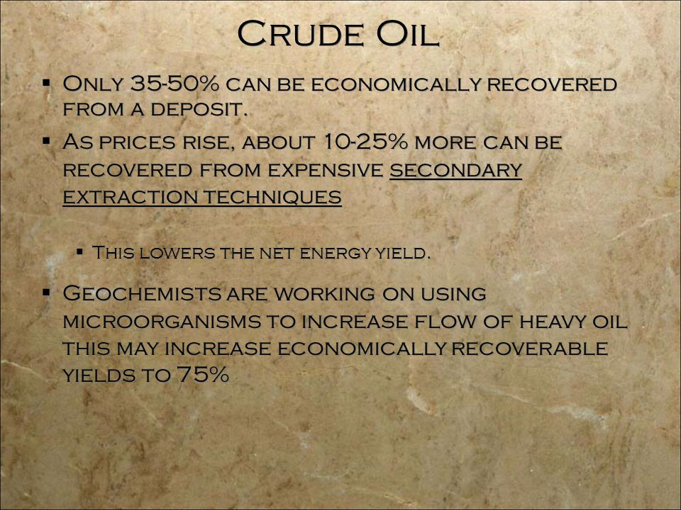 Crude Oil  Only 35-50% can be economically recovered from a deposit.