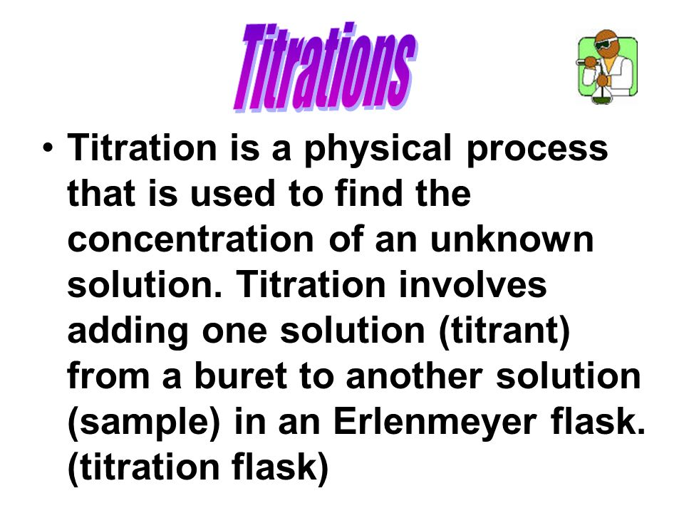 Titration is a physical process that is used to find the concentration of an unknown solution.