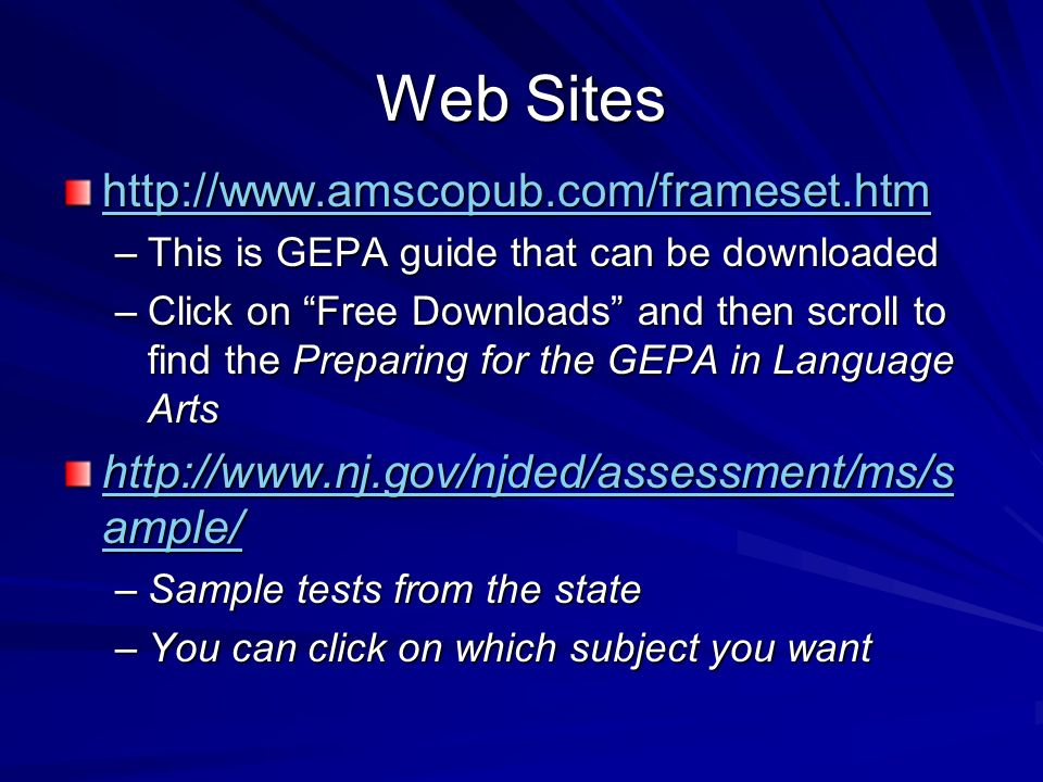 Web Sites   –This is GEPA guide that can be downloaded –Click on Free Downloads and then scroll to find the Preparing for the GEPA in Language Arts   ample/   ample/ –Sample tests from the state –You can click on which subject you want
