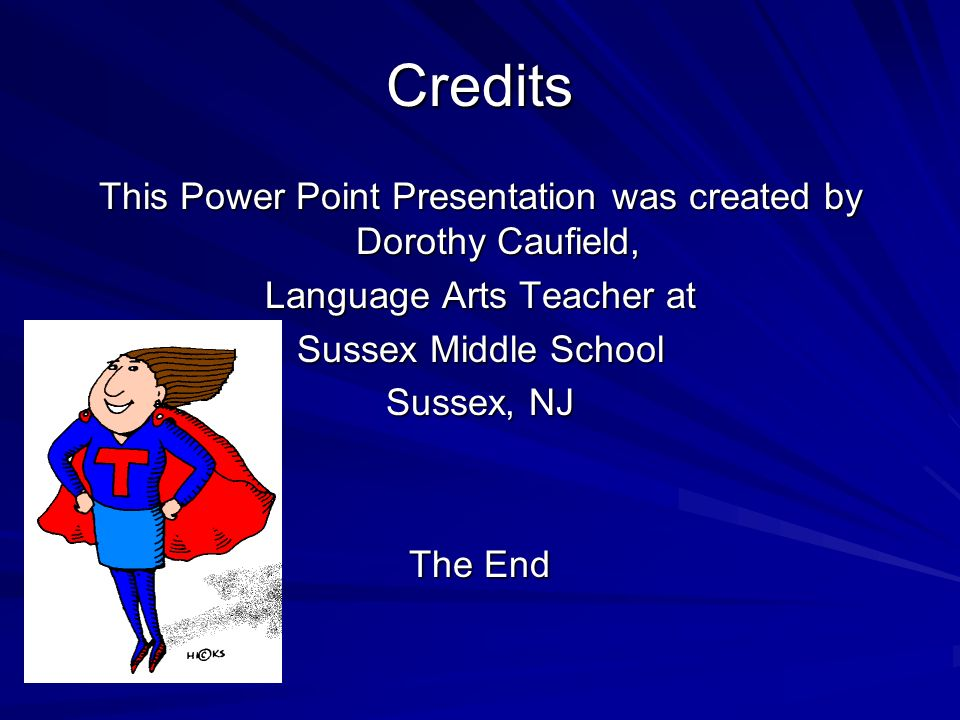 Credits This Power Point Presentation was created by Dorothy Caufield, Language Arts Teacher at Sussex Middle School Sussex, NJ The End