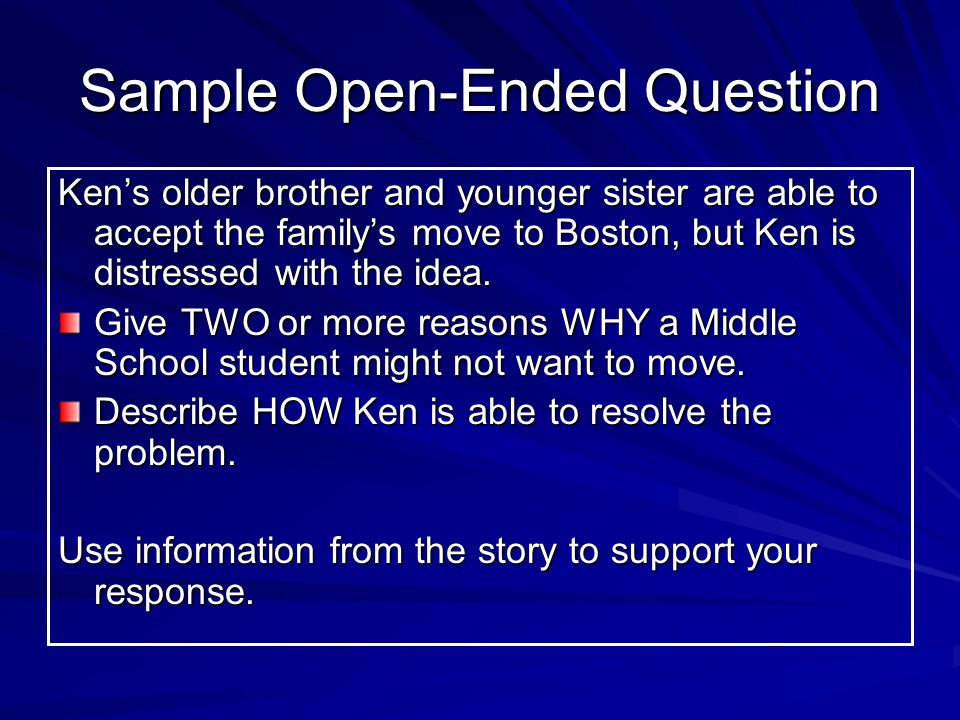 Sample Open-Ended Question Ken's older brother and younger sister are able to accept the family's move to Boston, but Ken is distressed with the idea.