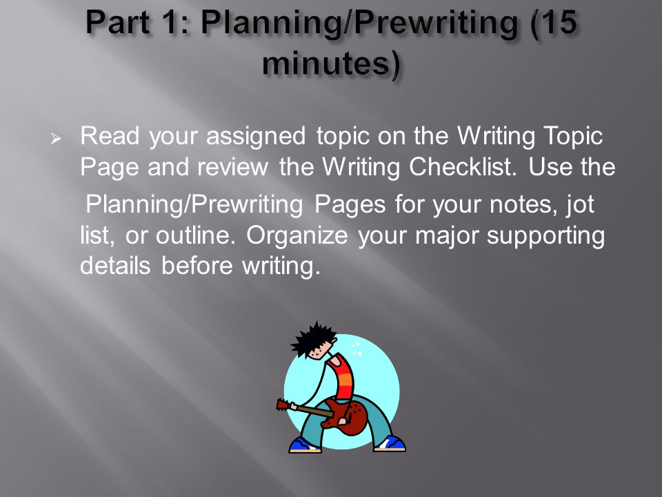  Read your assigned topic on the Writing Topic Page and review the Writing Checklist.
