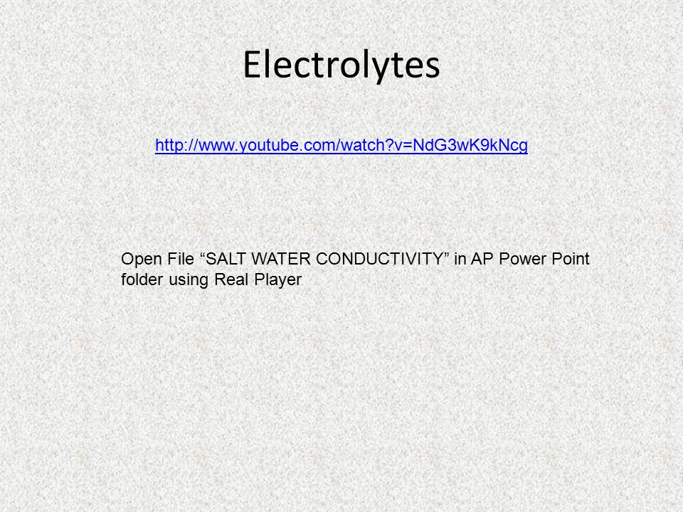 Electrolytes Open File SALT WATER CONDUCTIVITY in AP Power Point folder using Real Player   v=NdG3wK9kNcg