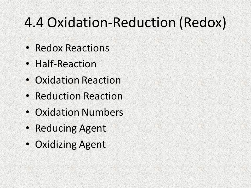 4.4 Oxidation-Reduction (Redox) Redox Reactions Half-Reaction Oxidation Reaction Reduction Reaction Oxidation Numbers Reducing Agent Oxidizing Agent