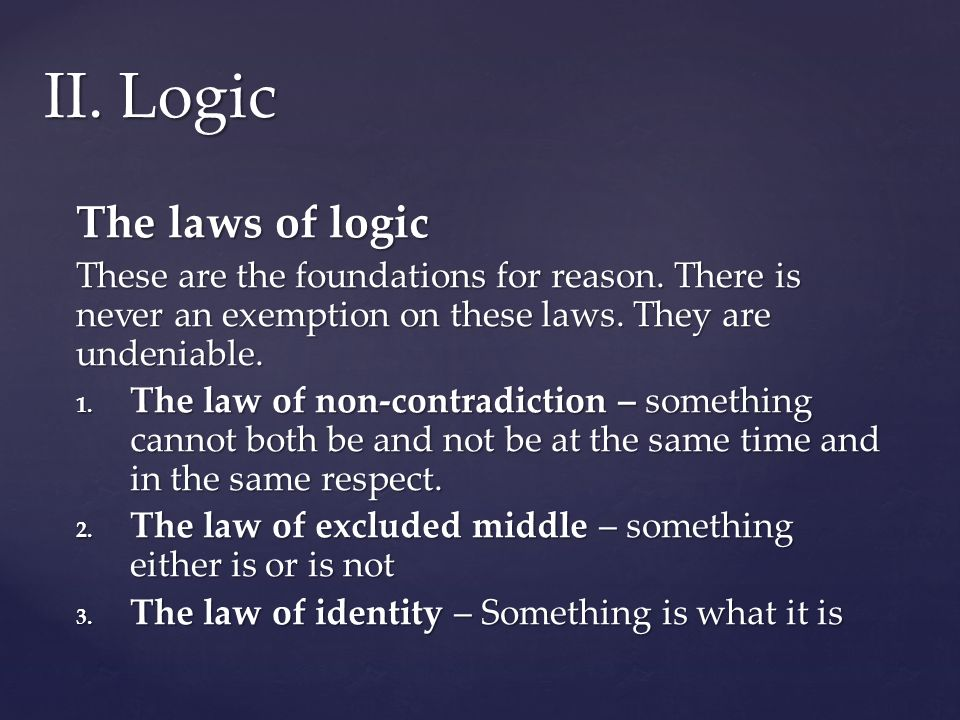The laws of logic These are the foundations for reason.