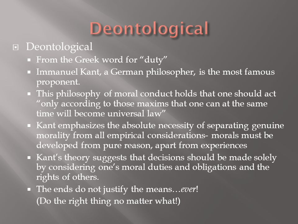 Deontological  Ef  A From The Greek Word For Duty  Ef  A Immanuel Kant A German Philosopher