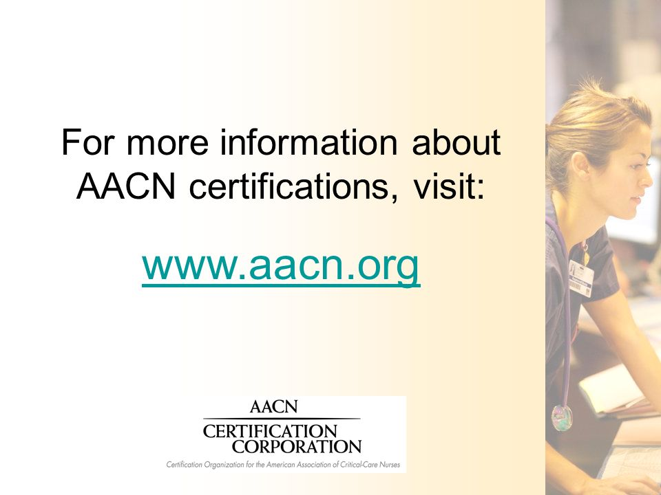 For more information about AACN certifications, visit: