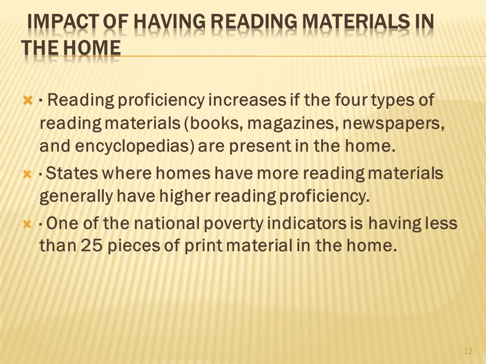  · Reading proficiency increases if the four types of reading materials (books, magazines, newspapers, and encyclopedias) are present in the home.