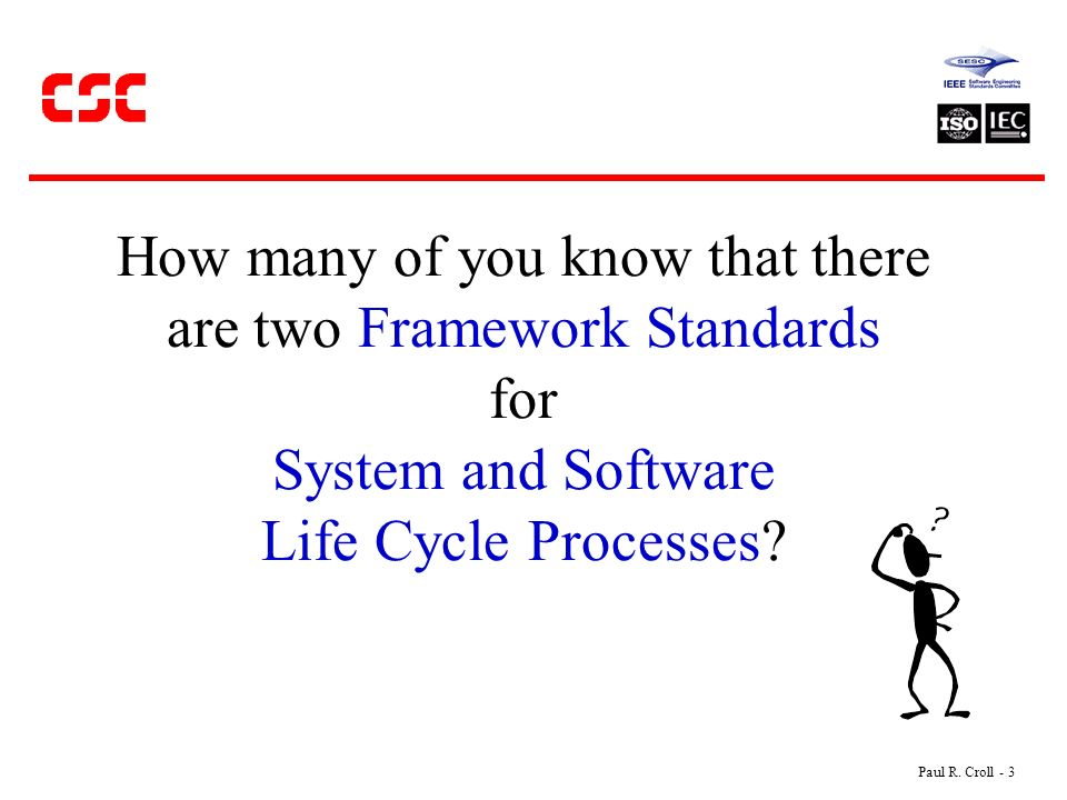 How many of you know that there are two Framework Standards for System and Software Life Cycle Processes.