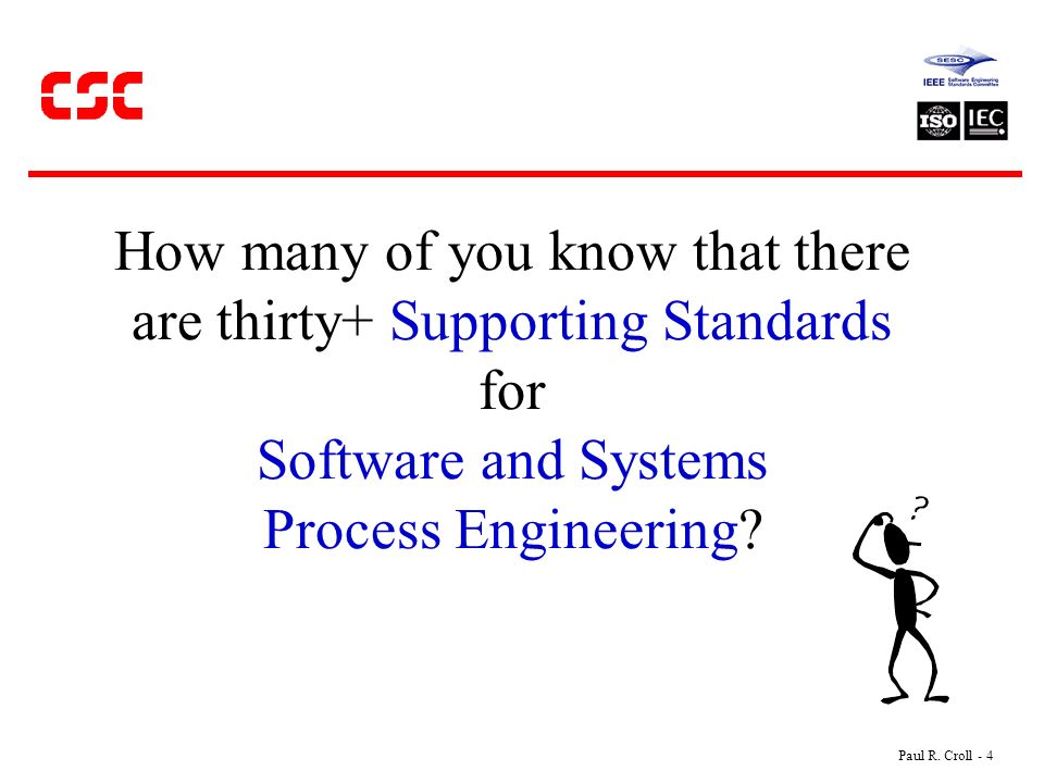 How many of you know that there are thirty+ Supporting Standards for Software and Systems Process Engineering.