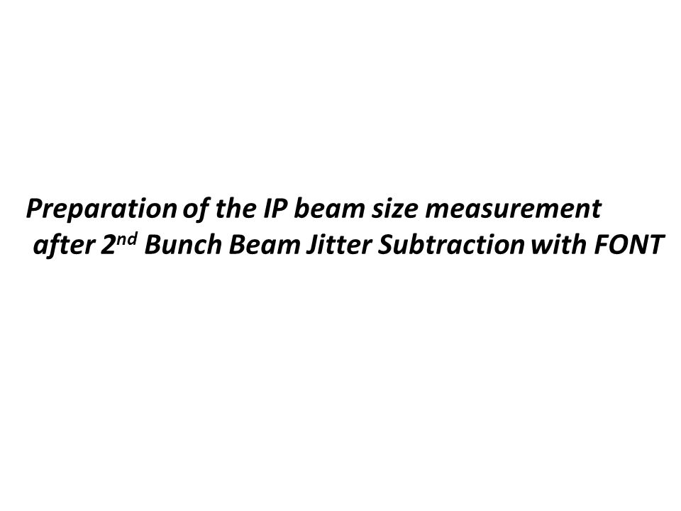 Preparation of the IP beam size measurement after 2 nd Bunch Beam Jitter Subtraction with FONT