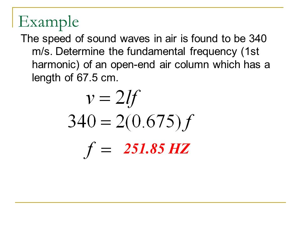 Example The speed of sound waves in air is found to be 340 m/s.