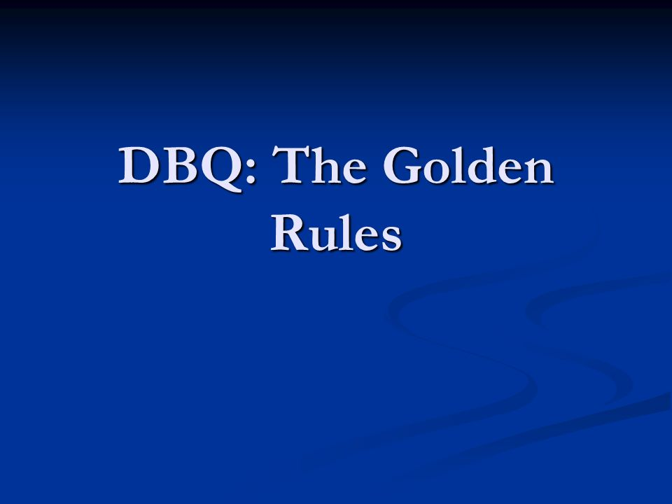 DBQ: The Golden Rules