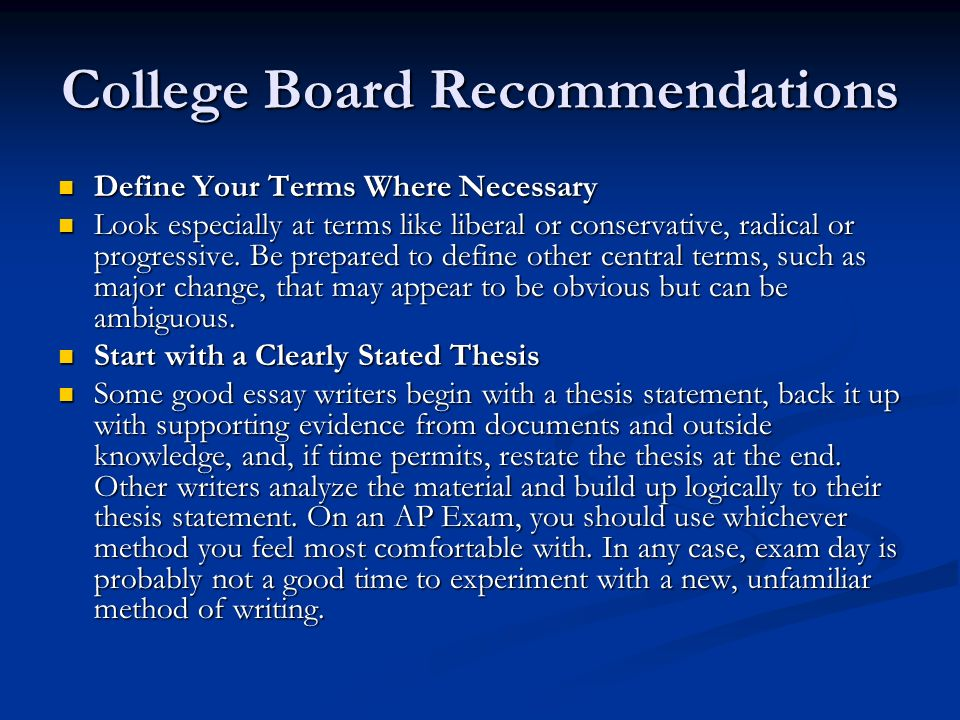 College Board Recommendations Define Your Terms Where Necessary Define Your Terms Where Necessary Look especially at terms like liberal or conservative, radical or progressive.