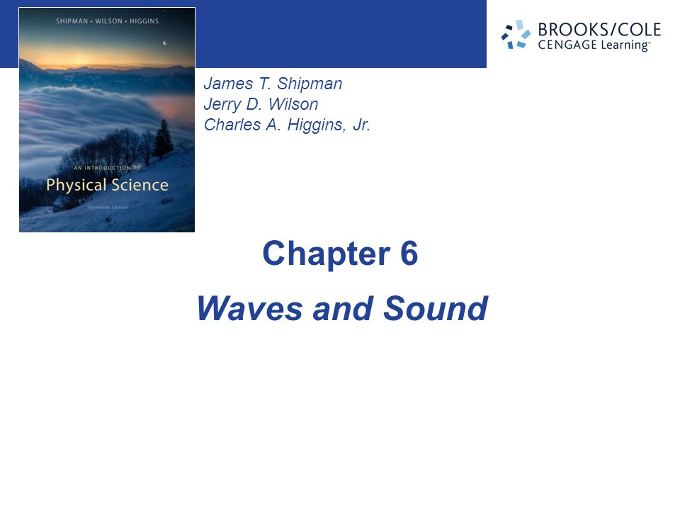 James T. Shipman Jerry D. Wilson Charles A. Higgins, Jr. Waves and Sound Chapter 6