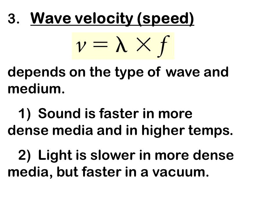 3. Wave velocity (speed) depends on the type of wave and medium.