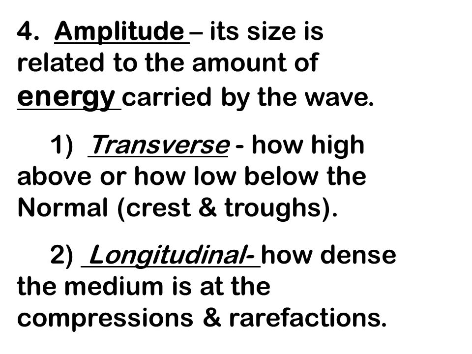 4. Amplitude – its size is related to the amount of energy carried by the wave.