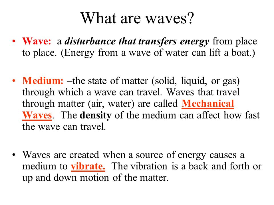 What are waves. Wave: a disturbance that transfers energy from place to place.